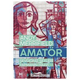 Amatör Sevdiğiniz Şeyleri Yapmanın Hazzı Andy Merrifield